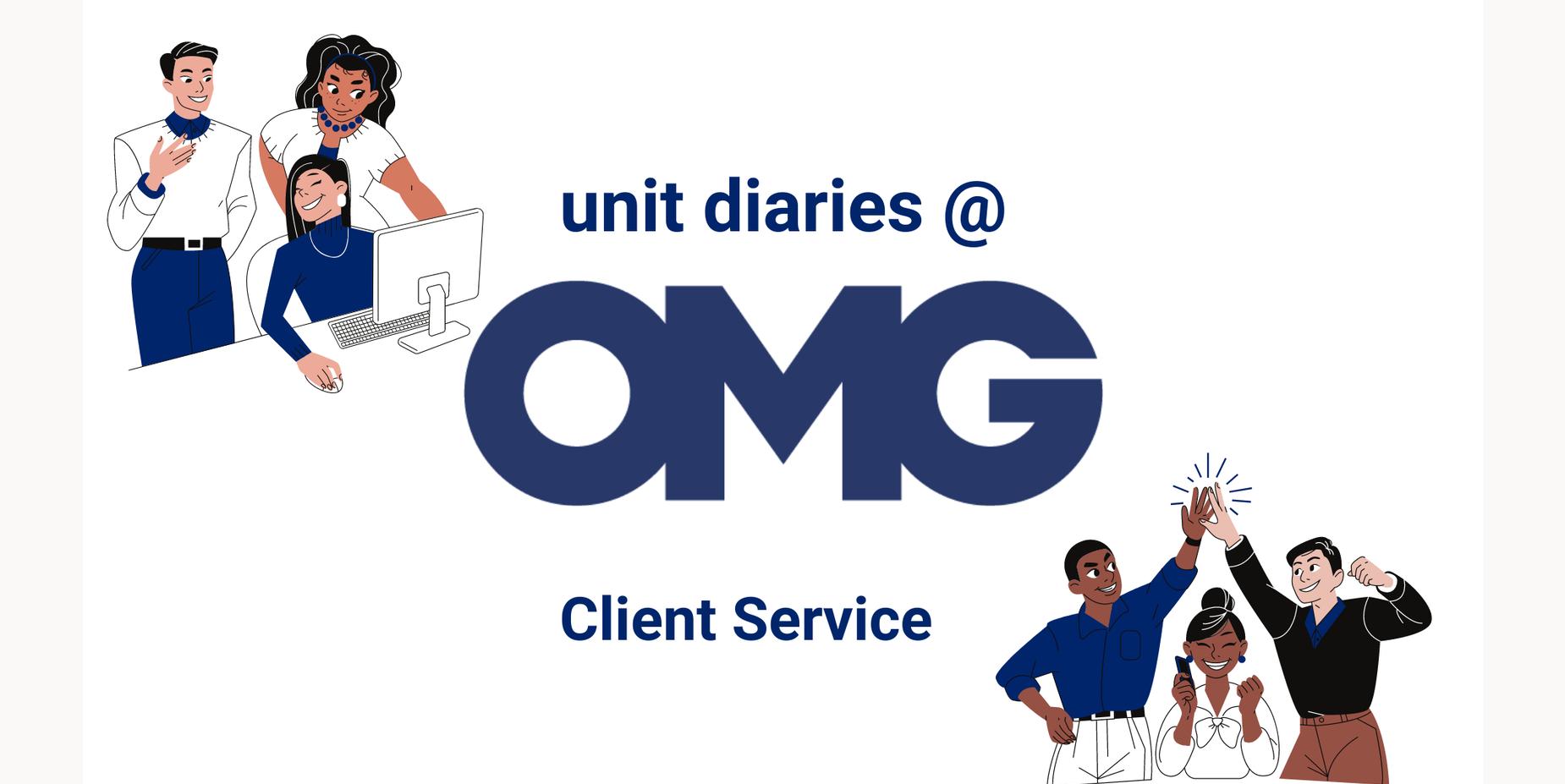 Unit Diaries @ OMG – Client Service